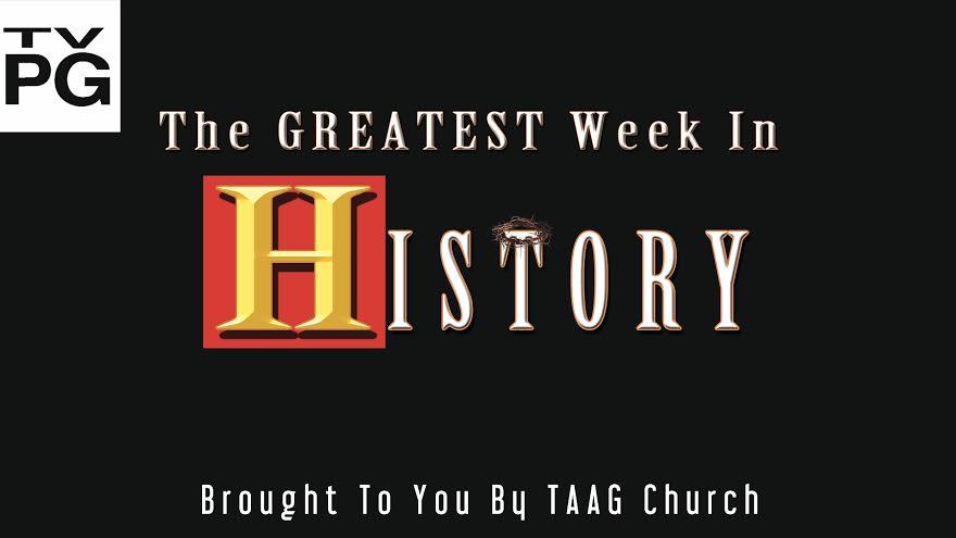TAAG Church Sermon Series The Greatest Week In History