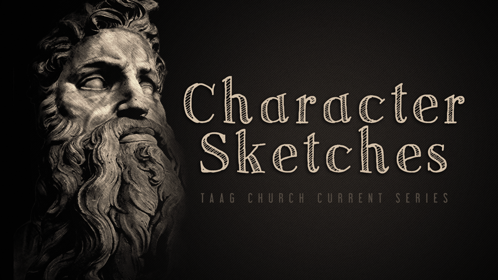 TAAG Church Sermon Series Character Sketches